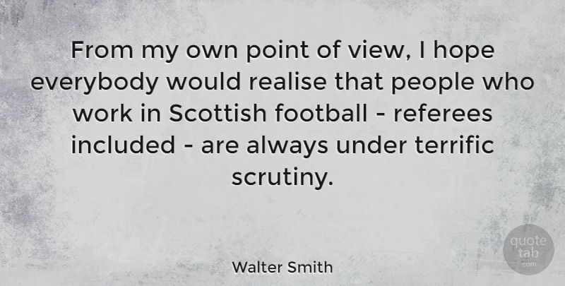 Walter Smith Quote About Everybody, Hope, Included, People, Point: From My Own Point Of...