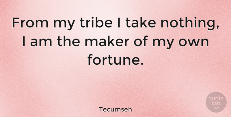 Image of: Android Tecumseh Quote About Tribes Fortune Makers From My Tribe Take Pearltrees Tecumseh From My Tribe Take Nothing Am The Maker Of My Own