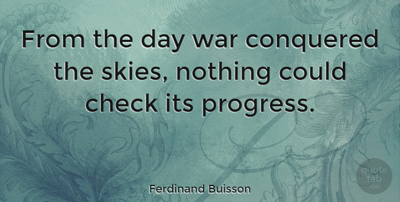 Ferdinand Buisson Quote About Conquered, War: From The Day War Conquered...