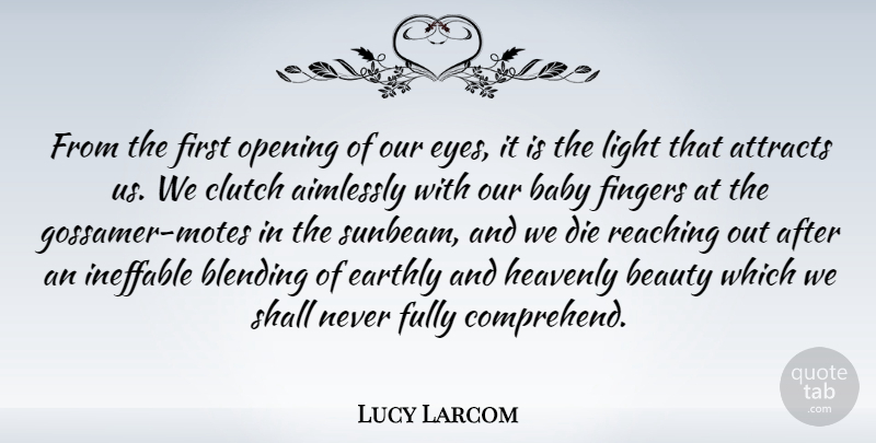 Lucy Larcom From The First Opening Of Our Eyes It Is The Light