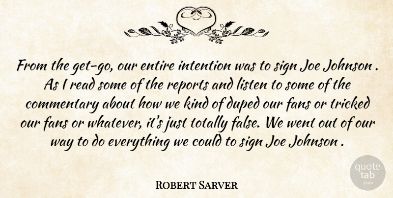 Robert Sarver Quote About Commentary, Duped, Entire, Fans, Intention: From The Get Go Our...