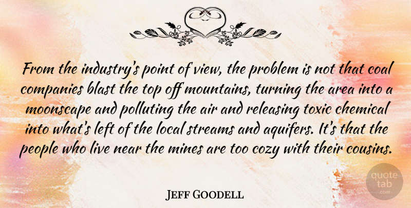 Jeff Goodell Quote About Cousin, Aquifers, Air: From The Industrys Point Of...