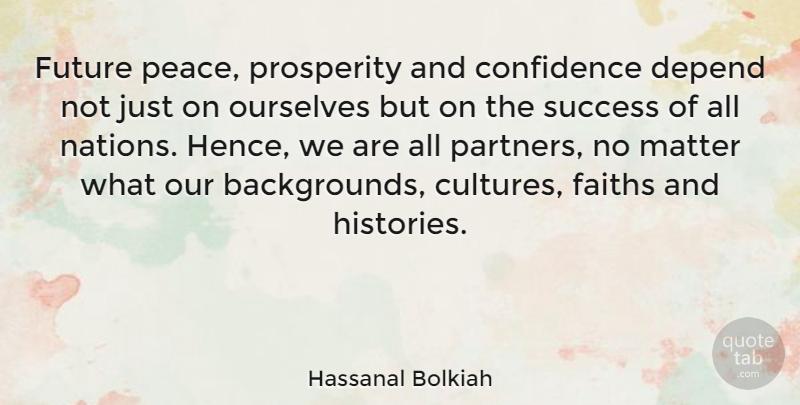 Hassanal Bolkiah Future Peace Prosperity And Confidence Depend Not