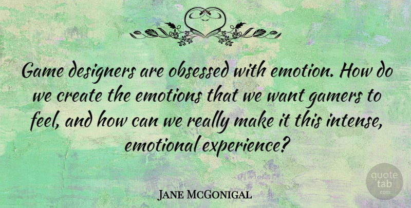 Jane McGonigal Quote About Create, Designers, Emotional, Emotions, Experience: Game Designers Are Obsessed With...