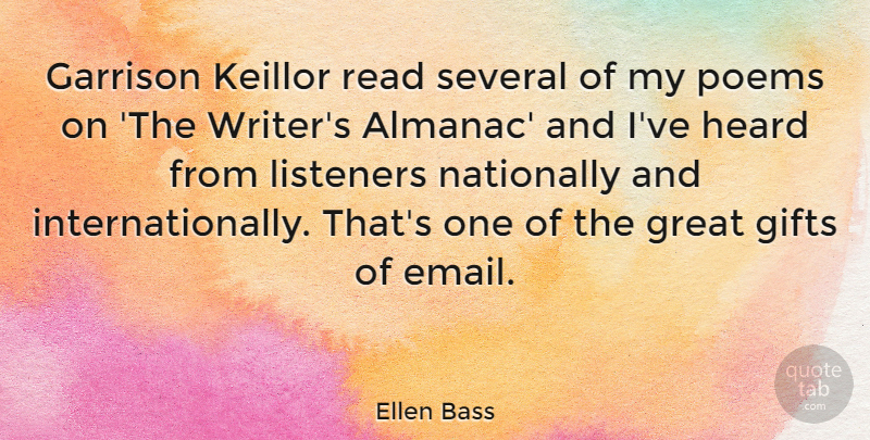 Ellen Bass Quote About Email, Heard, Listeners: Garrison Keillor Read Several Of...