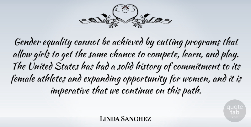 Linda Sanchez Quote About Achieved, Allow, Athletes, Cannot, Chance: Gender Equality Cannot Be Achieved...