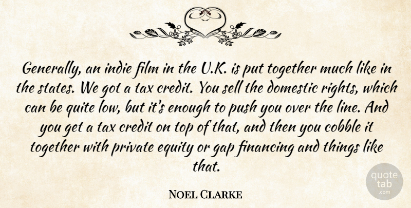 Noel Clarke Quote About Credit, Domestic, Equity, Financing, Gap: Generally An Indie Film In...