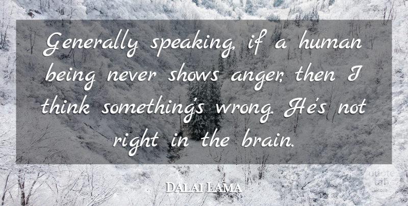 Dalai Lama Generally Speaking If A Human Being Never Shows Anger