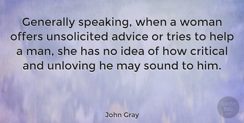 John Gray Quote About American Author, Critical, Generally, Offers, Sound: Generally Speaking When A Woman...