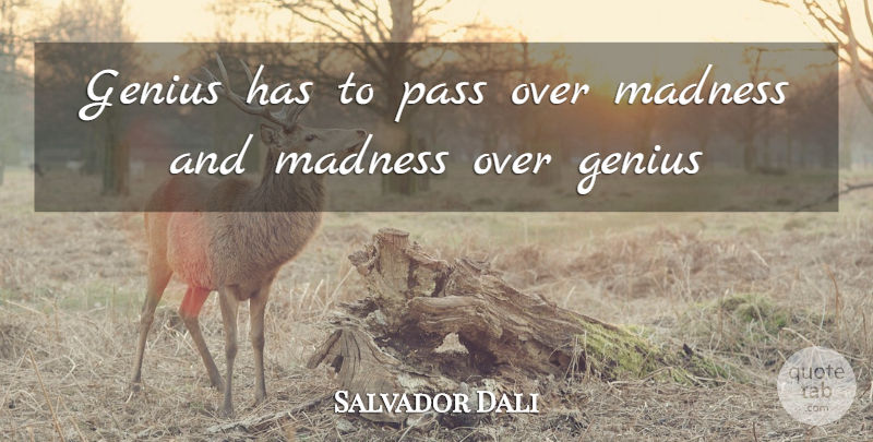 Salvador Dali Quote About Genius, Madness: Genius Has To Pass Over...