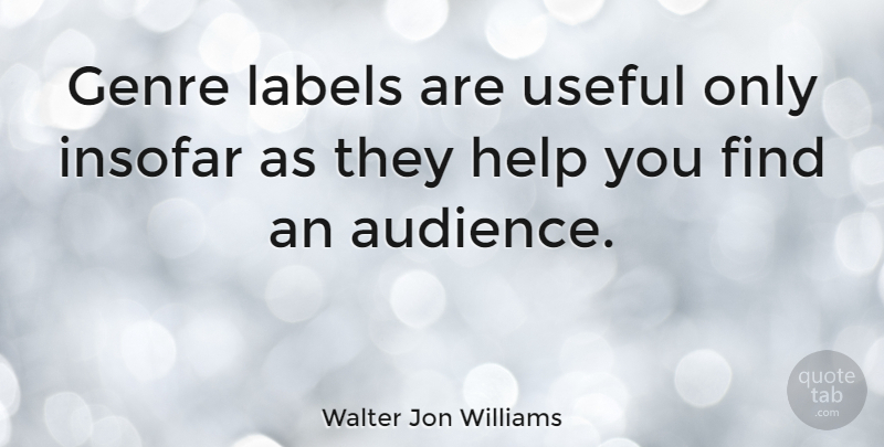 Walter Jon Williams Quote About Labels, Helping, Genre: Genre Labels Are Useful Only...