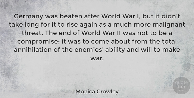 Monica Crowley Quote About Ability, Again, Beaten, Germany, Total: Germany Was Beaten After World...