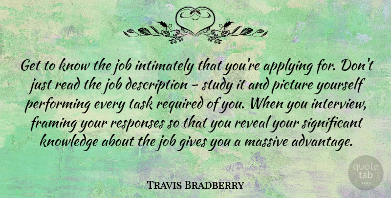 Travis Bradberry Quote About Applying, Framing, Gives, Job, Knowledge: Get To Know The Job...