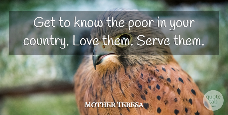 Mother Teresa Quote About Country, Humanity, Poor: Get To Know The Poor...