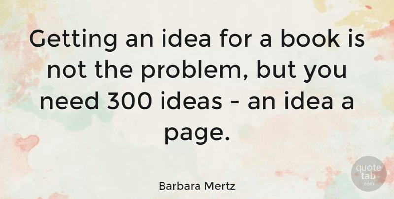 Barbara Mertz Quote About Book, Ideas, Pages: Getting An Idea For A...