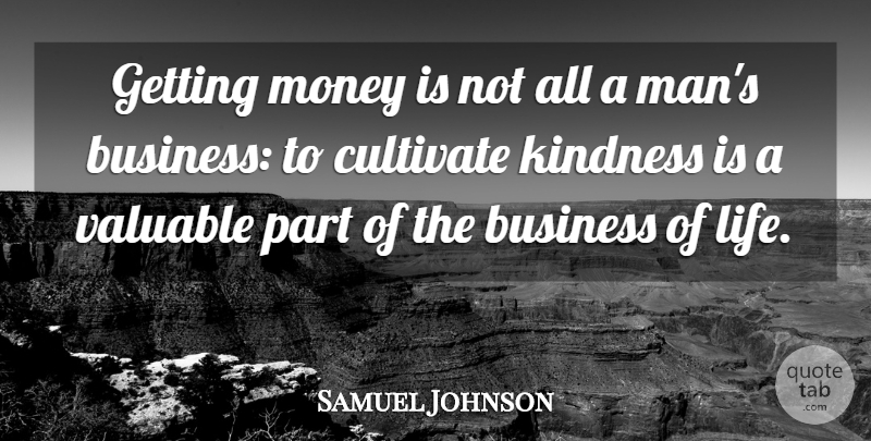 Samuel Johnson Quote About Life, Money, Kindness: Getting Money Is Not All...
