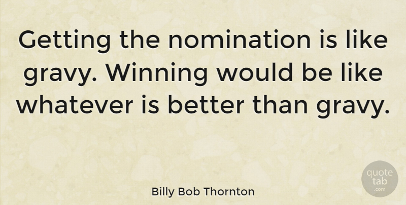 Billy Bob Thornton Quote About Winning, Nominations, Would Be: Getting The Nomination Is Like...