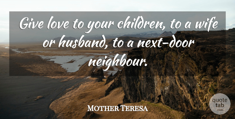 Mother Teresa Quote About Husband, Children, Doors: Give Love To Your Children...