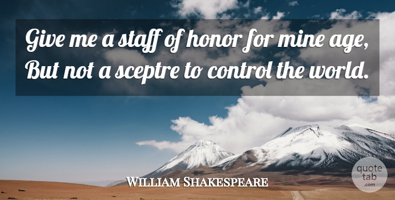 William Shakespeare Quote About Retirement, Power, Giving: Give Me A Staff Of...