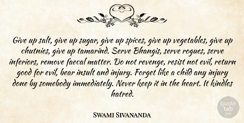 Swami Sivananda Quote About Bear, Child, Forget, Good, Injury: Give Up Salt Give Up...