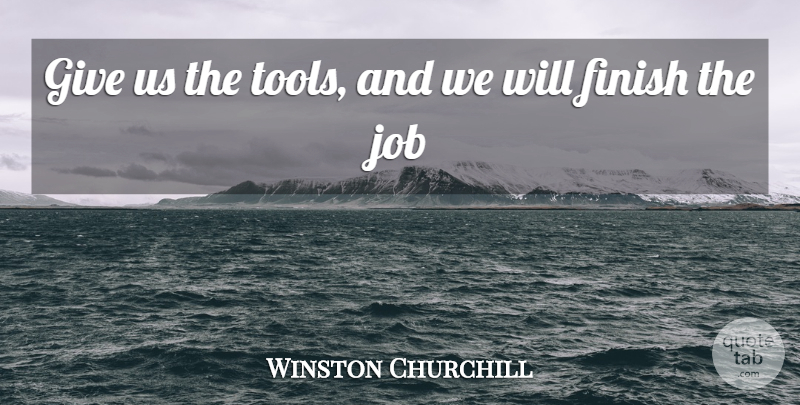 Winston Churchill Quote About Jobs, Military, Giving: Give Us The Tools And...
