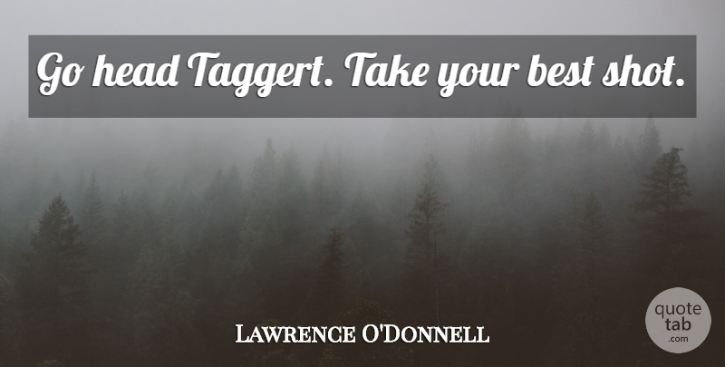 Lawrence Odonnell Go Head Taggert Take Your Best Shot Quotetab