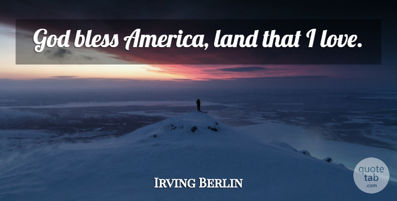 Irving Berlin Quote About America, Land, Berlin: God Bless America Land That...