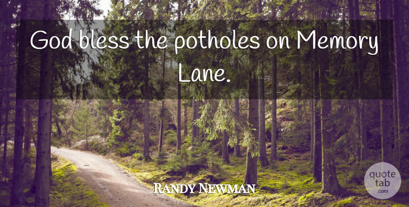 Randy Newman Quote About Memories, God Bless, Lanes: God Bless The Potholes On...