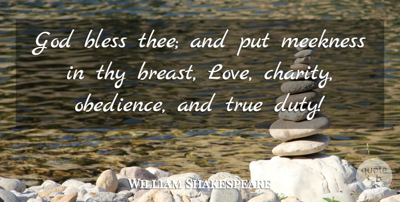 William Shakespeare Quote About Charity, God Bless, Obedience: God Bless Thee And Put...