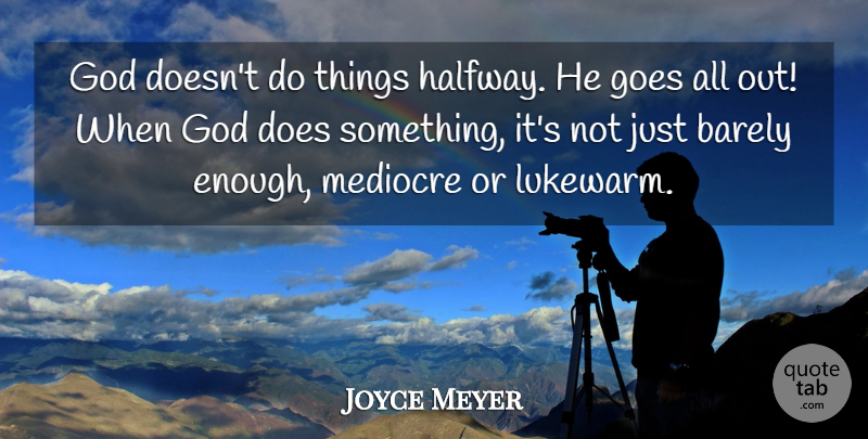 Joyce Meyer Quote About Doe, Enough, Mediocre: God Doesnt Do Things Halfway...