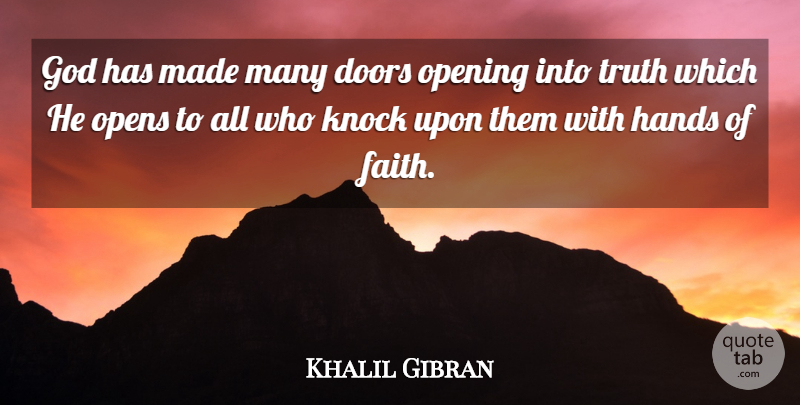 Khalil Gibran Quote About Truth, Hands, Doors: God Has Made Many Doors...