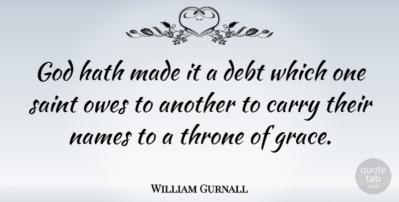 William Gurnall Quote About Names, Grace, Thrones: God Hath Made It A...