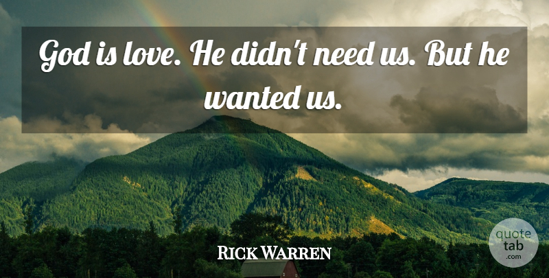 Rick Warren Quote About Needs, God Is Love, Wanted: God Is Love He Didnt...