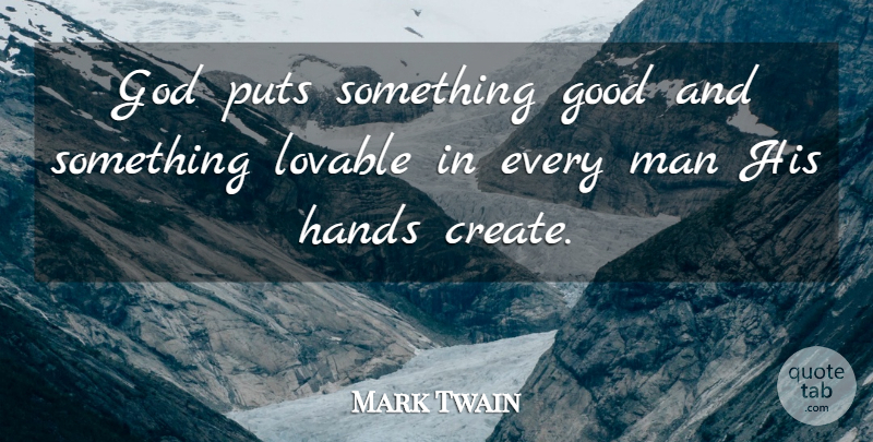 Mark Twain Quote About Character, God, Good, Hands, Lovable: God Puts Something Good And...