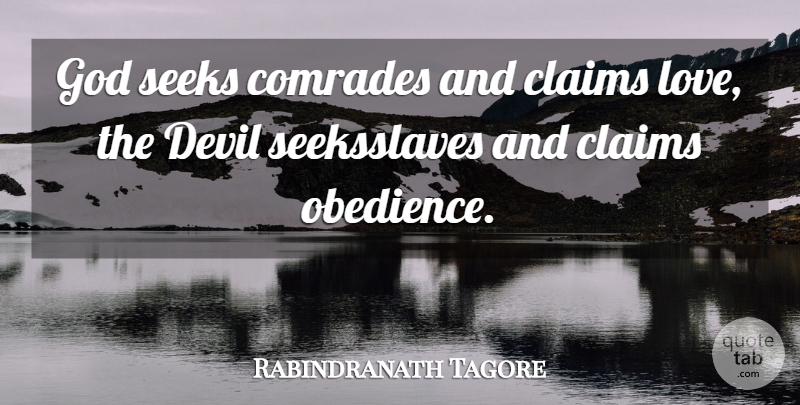 Rabindranath Tagore Quote About Claims, Comrades, Devil, God, Seeks: God Seeks Comrades And Claims...