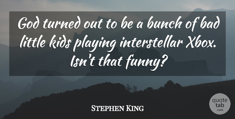 Stephen King Quote About Xbox, Kids, Littles: God Turned Out To Be...