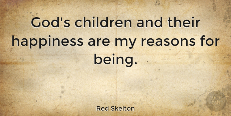Red Skelton Gods Children And Their Happiness Are My Reasons For
