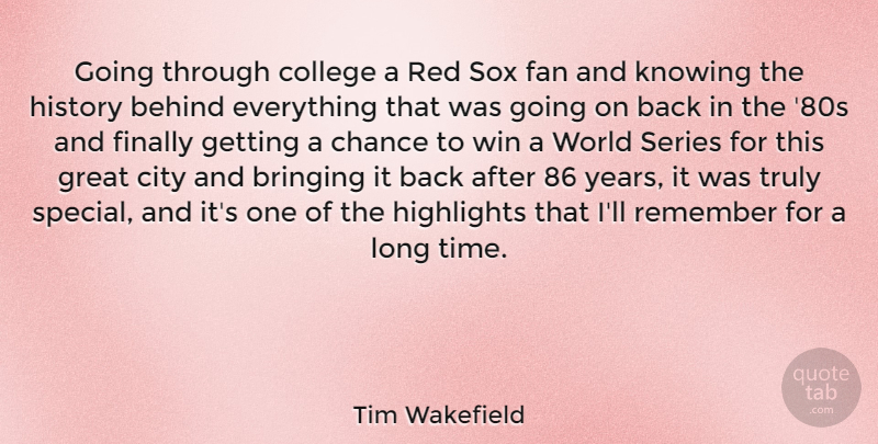 Tim Wakefield Going Through College A Red Sox Fan And Knowing The
