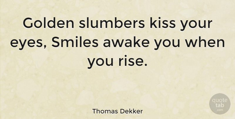 Thomas Dekker Golden Slumbers Kiss Your Eyes Smiles Awake You When