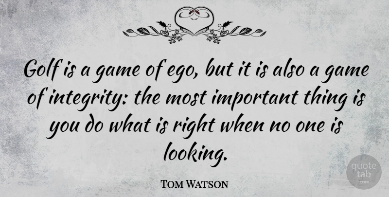 Tom Watson: Golf is a game of ego, but it is also a game of integrity:... |  QuoteTab