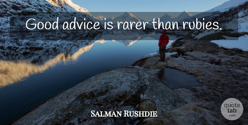 Salman Rushdie Quote About Advice, Rubies, Good Advice: Good Advice Is Rarer Than...