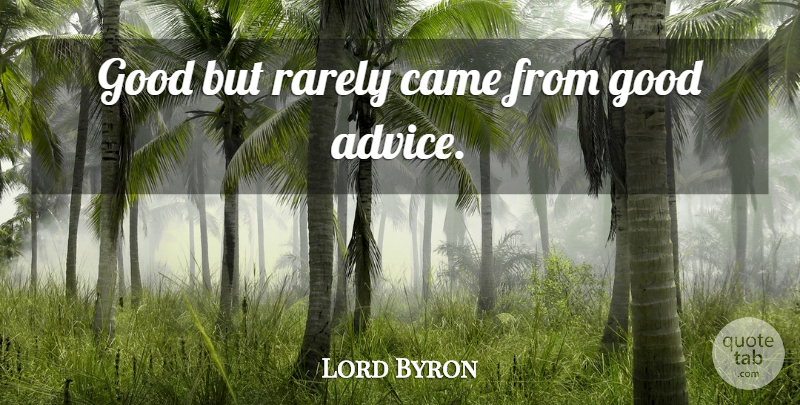 Lord Byron Quote About Advice, Good Advice: Good But Rarely Came From...