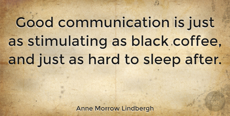 Anne Morrow Lindbergh Quote About Coffee, Communication, Memorable: Good Communication Is Just As...