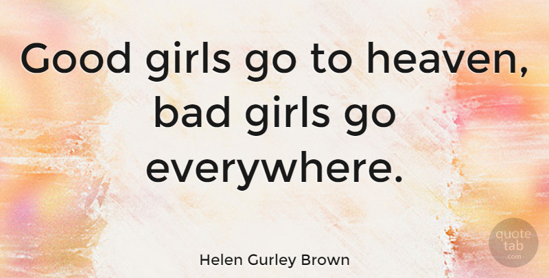 Helen Gurley Brown Good Girls Go To Heaven Bad Girls Go Everywhere