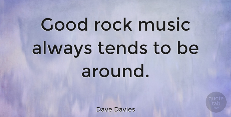 Dave Davies Good Rock Music Always Tends To Be Around Quotetab