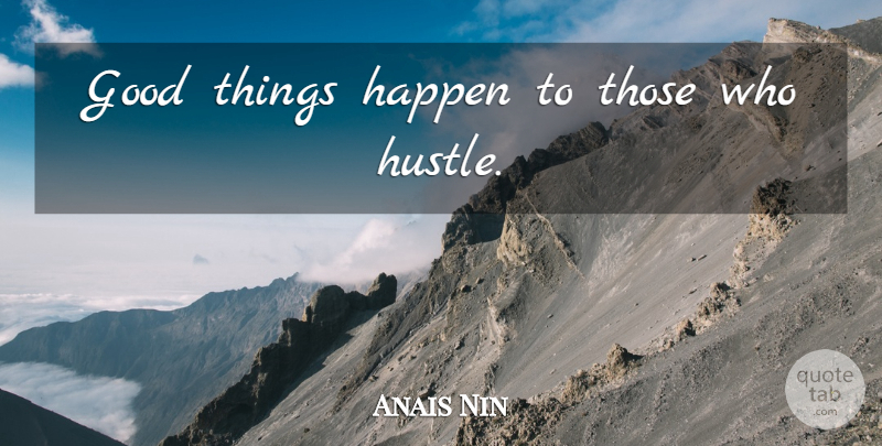 Anais Nin Quote About Positivity, Nfl, Hustle And Bustle: Good Things Happen To Those...