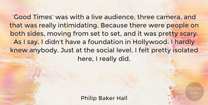 Philip Baker Hall Quote About Both, Felt, Good, Hardly, Isolated: Good Times Was With A...