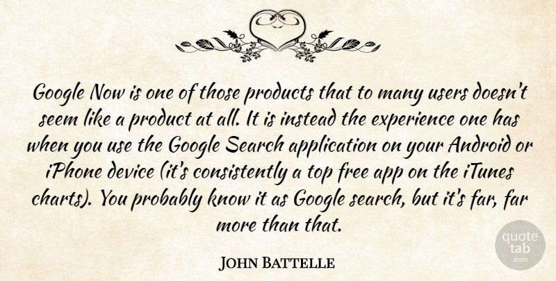 John Battelle Quote About Android, Device, Experience, Far, Google: Google Now Is One Of...