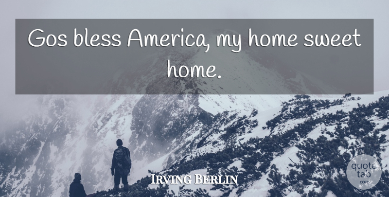 Irving Berlin Quote About Sweet, 4th Of July, Home: Gos Bless America My Home...