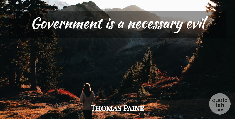 Thomas Paine Quote About Government, Evil, Necessary Evil: Government Is A Necessary Evil...